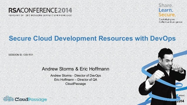 Secure Cloud Development Resources with DevOps SESSION ID: CSV-F01  Andrew Storms & Eric Hoffmann Andrew Storms - Director...