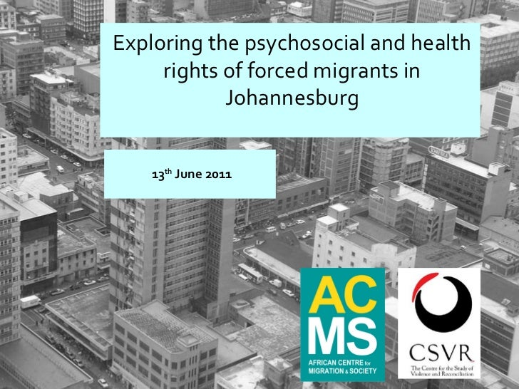 13 th  June 2011 Exploring the psychosocial and health rights of forced migrants in Johannesburg
