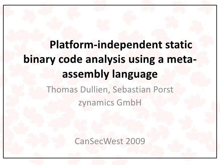 Platform-independent static binary code analysis using a meta-         assembly language     Thomas Dullien, Sebastian Por...