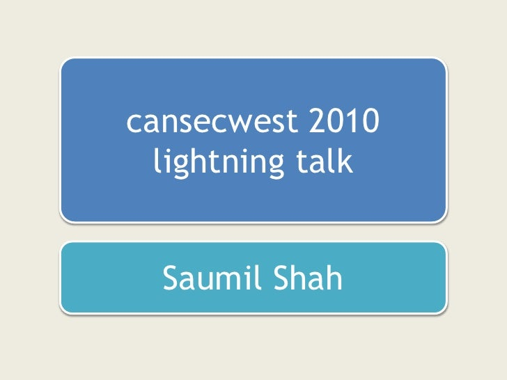 cansecwest 2010<br />lightning talk<br />Saumil Shah<br />