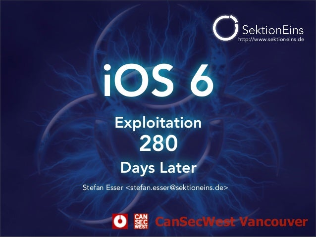 http://www.sektioneins.de     iOS 6         Exploitation                280          Days LaterStefan Esser <stefan.esser@...