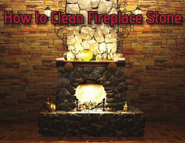 How To Clean Fireplace Stone