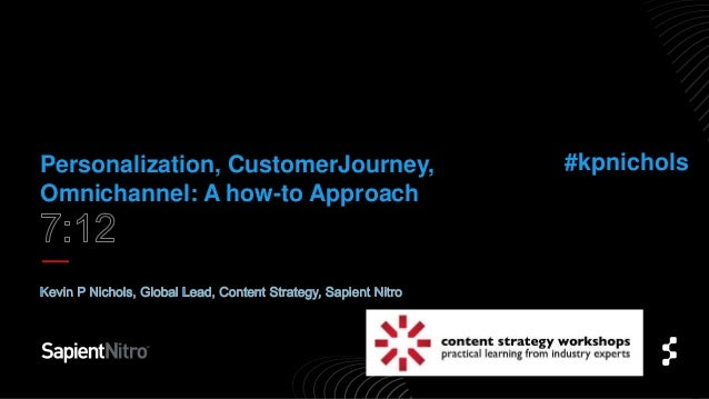 Personalization, CustomerJourney, Omnichannel: A how-to Approach #kpnichols