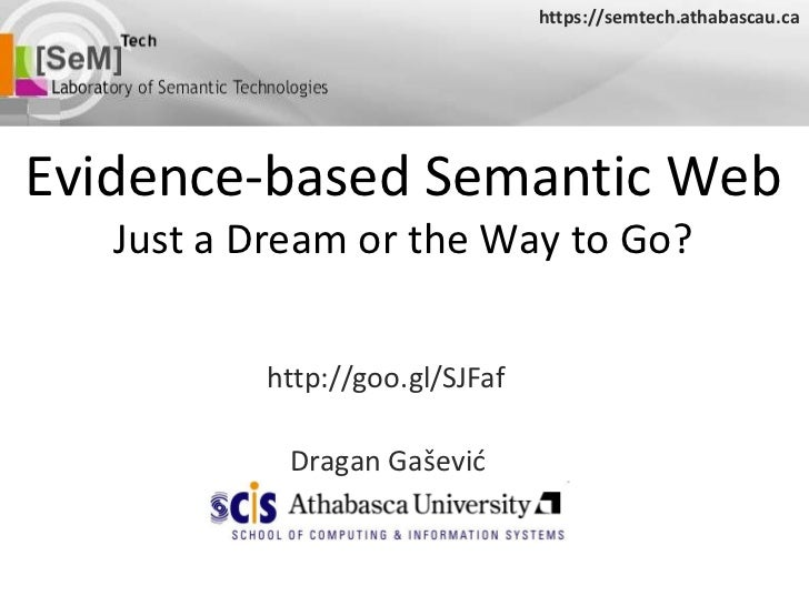https://semtech.athabascau.ca<br />Evidence-based Semantic WebJust a Dream or the Way to Go?<br />http://goo.gl/SJFaf<br /...