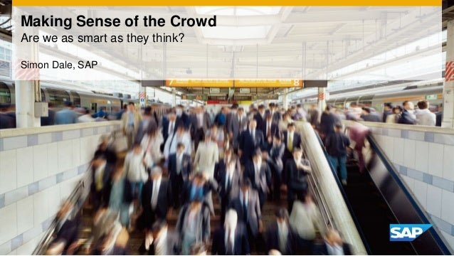 Making Sense of the CrowdAre we as smart as they think?Simon Dale, SAP