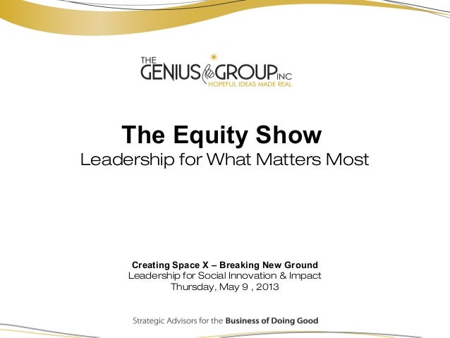 The Equity ShowLeadership for What Matters MostCreating Space X – Breaking New GroundLeadership for Social Innovation & Im...