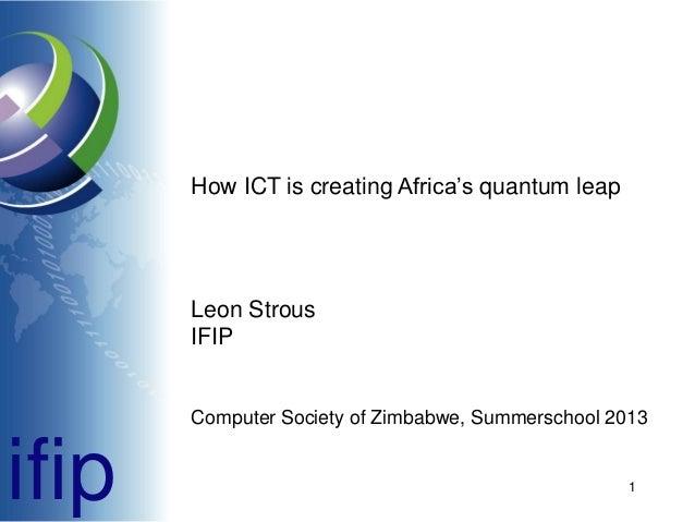 How ICT is creating Africa's quantum leap  Leon Strous IFIP  Computer Society of Zimbabwe, Summerschool 2013  ifip  1