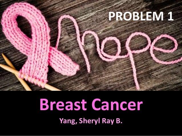 PROBLEM 1  Breast Cancer Yang, Sheryl Ray B.