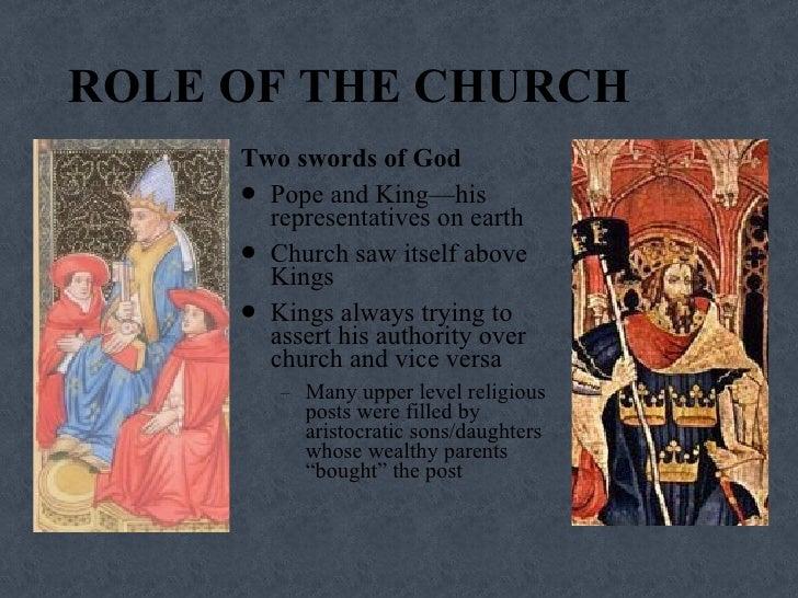ROLE OF THE CHURCH  <ul><li>Two swords of God </li></ul><ul><li>Pope and King—his representatives on earth </li></ul><ul><...
