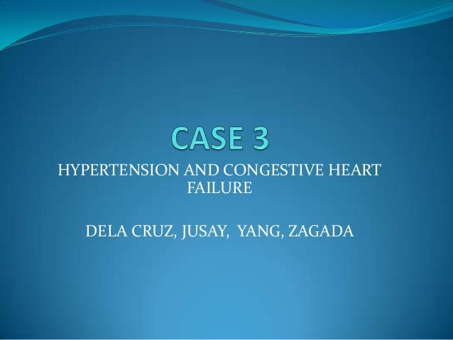 HYPERTENSION AND CONGESTIVE HEART FAILURE DELA CRUZ, JUSAY, YANG, ZAGADA