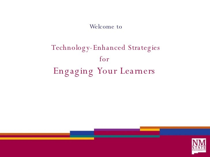 Welcome to Technology-Enhanced Strategies for   Engaging Your Learners