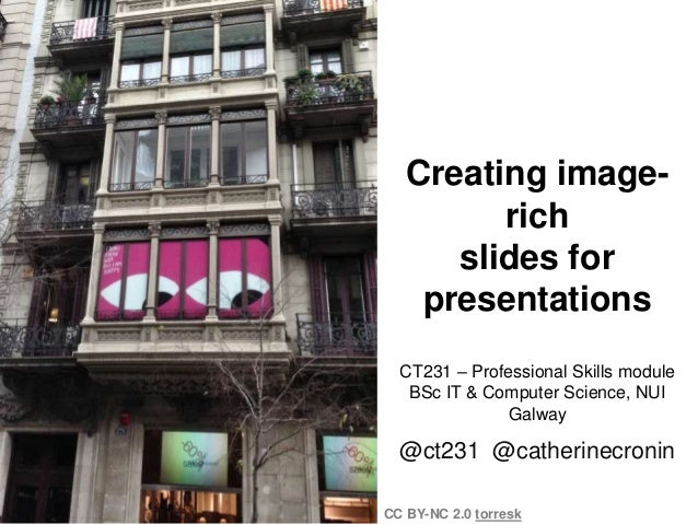 Creating image-         rich      slides for    presentations  CT231 – Professional Skills module   BSc IT & Computer Scie...