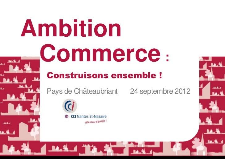 Ambition Commerce : Construisons ensemble ! Pays de Châteaubriant   24 septembre 2012