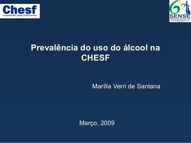 Prevalência do uso do álcool na CHESF Marília Verri de Santana Março, 2009