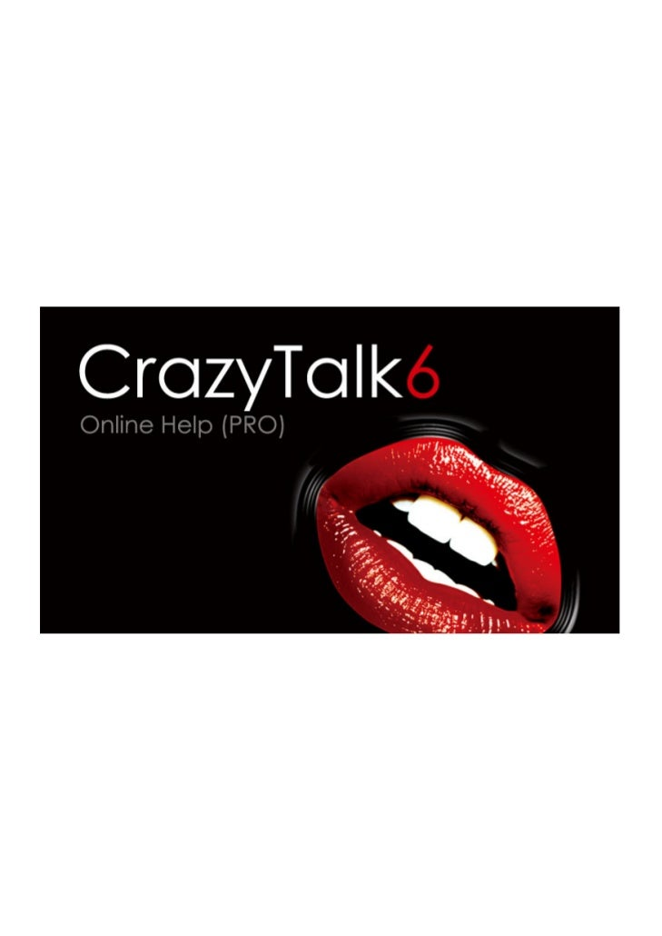 About CrazyTalk6....................................................................................6System Requirements ....