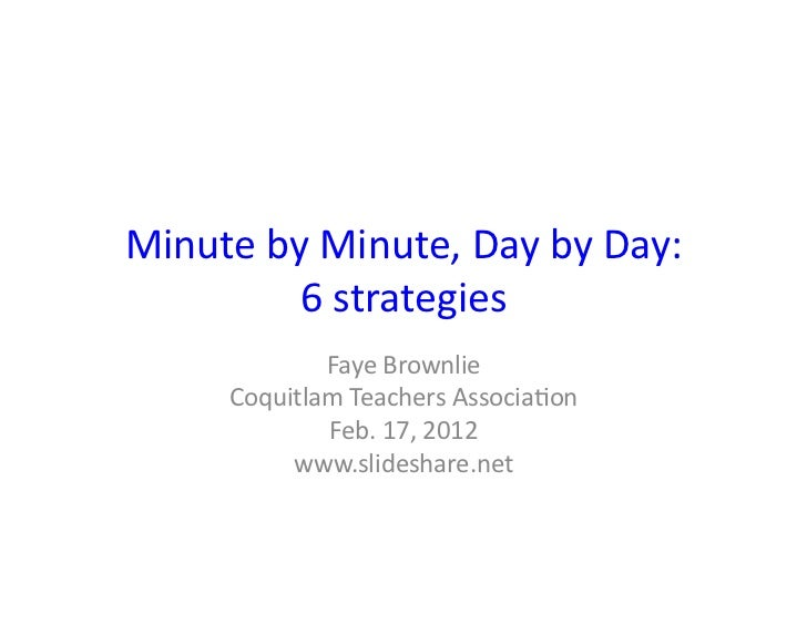 Minute	  by	  Minute,	  Day	  by	  Day:	              6	  strategies	                  Faye	  Brownlie	          Coquitlam...
