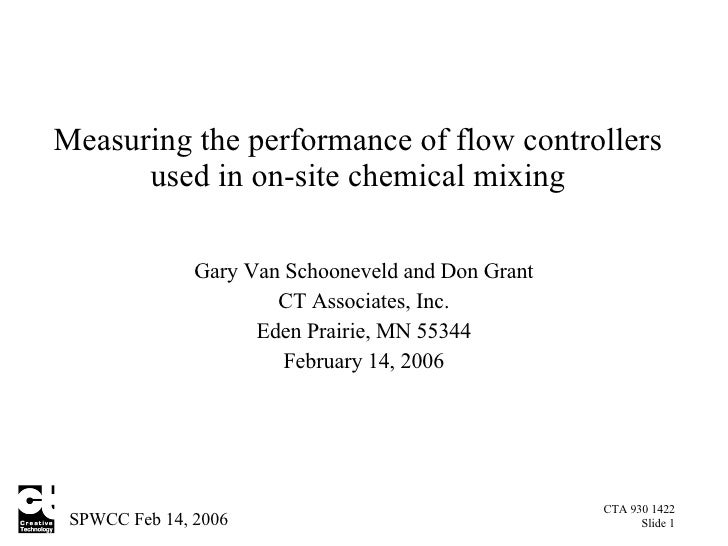 Measuring the performance of flow controllers used in on-site chemical mixing Gary Van Schooneveld  and Don Grant CT Assoc...