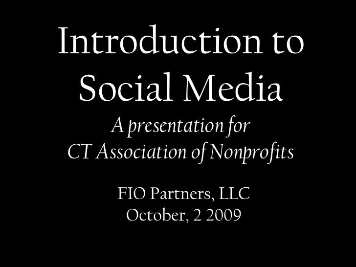 Introduction to <br />Social Media<br />A presentation for <br />CT Association of Nonprofits<br />FIO Partners, LLC<br />...