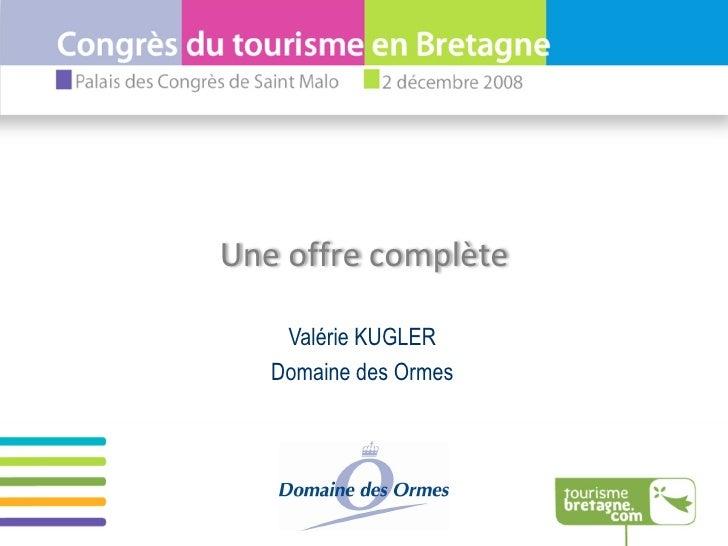 Valérie KUGLER Domaine des Ormes Une offre complète