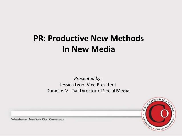 PR: Productive New Methods       In New Media                Presented by:         Jessica Lyon, Vice President   Danielle...
