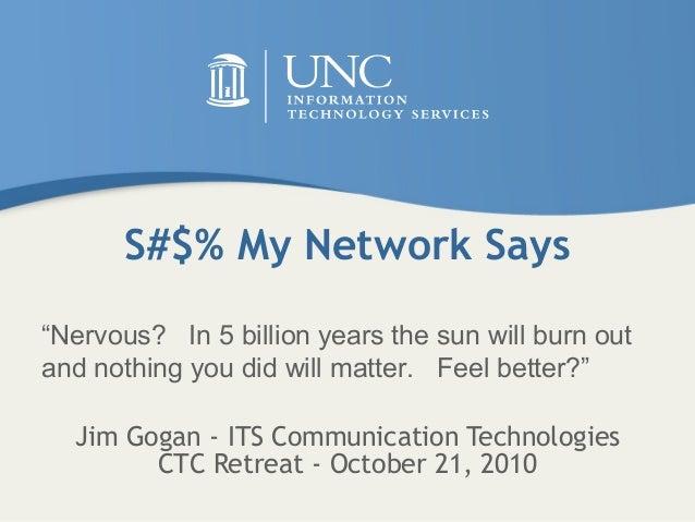 "S#$% My Network Says Jim Gogan - ITS Communication Technologies CTC Retreat - October 21, 2010 ""Nervous? In 5 billion year..."