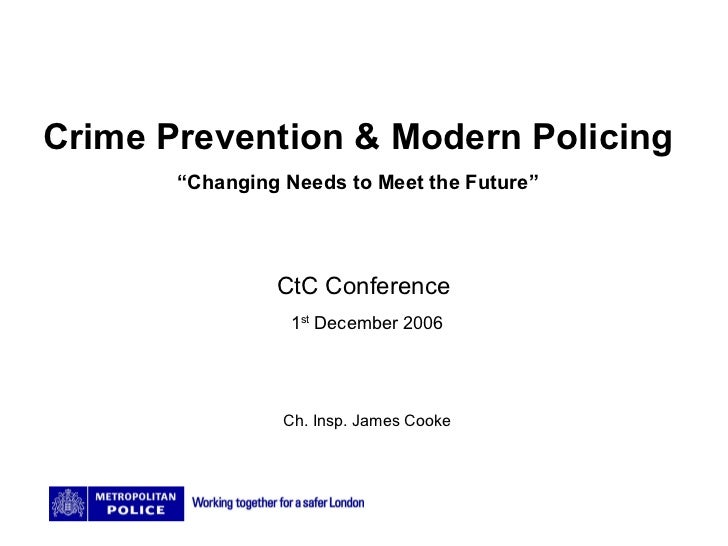 "Crime Prevention & Modern Policing "" Changing Needs to Meet the Future"" CtC Conference  1 st  December 2006 Ch. Insp. Jame..."