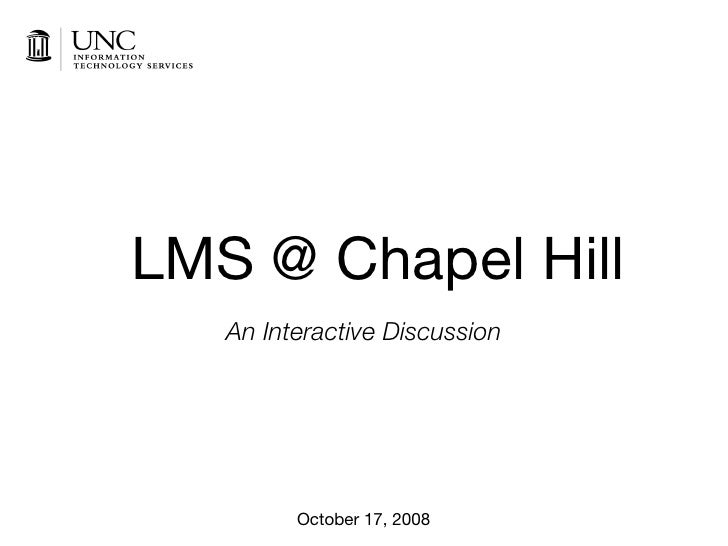 LMS @ Chapel Hill    An Interactive Discussion              October 17, 2008