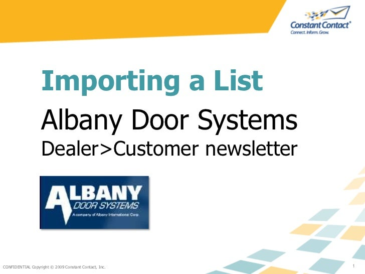 CONFIDENTIAL Copyright © 2009 Constant Contact, Inc.<br />1<br />Importing a List<br />Albany Door Systems<br />Dealer>Cus...