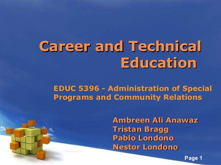 Ambreen Ali Anawaz Tristan Bragg Pablo Londono Nestor Londono Career and Technical Education  EDUC 5396 - Administration o...