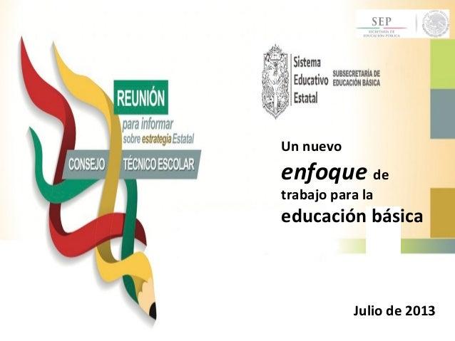 Un nuevo enfoque de trabajo para la educación básica Julio de 2013