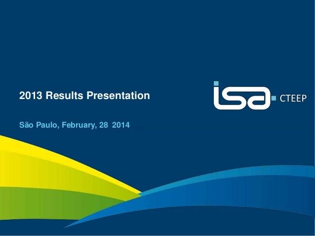 2013 Results Presentation São Paulo, February, 28 2014  1