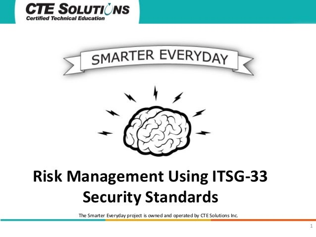Risk Management Using ITSG-33 Security Standards The Smarter Everyday project is owned and operated by CTE Solutions Inc. ...