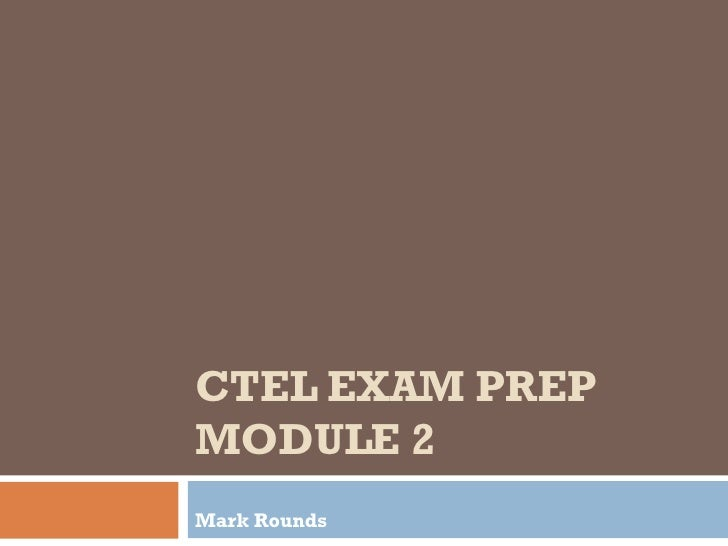 CTEL EXAM PREP MODULE 2 Mark Rounds