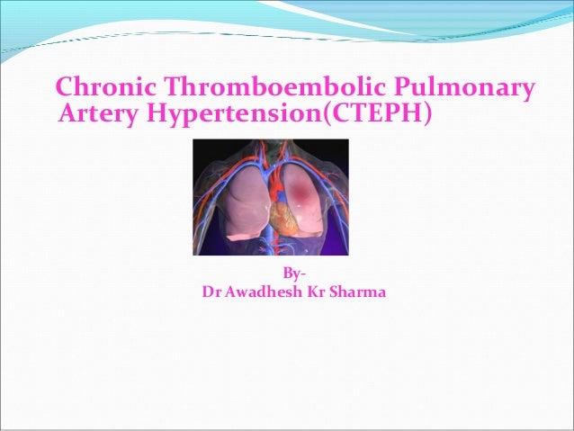 Chronic Thromboembolic PulmonaryArtery Hypertension(CTEPH)                  By-         Dr Awadhesh Kr Sharma