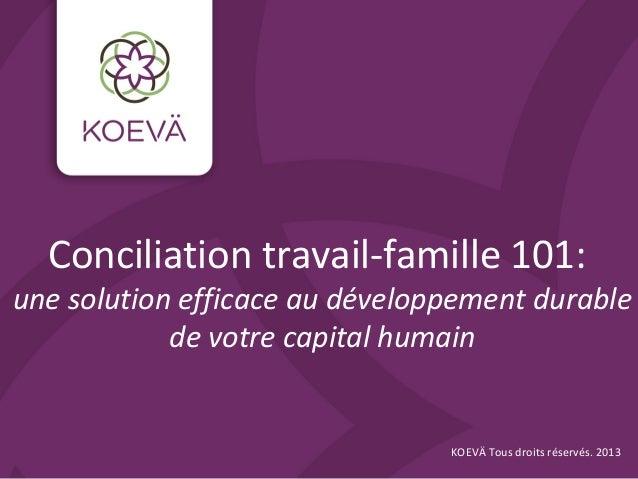 Conciliation travail-famille 101:une solution efficace au développement durable            de votre capital humain        ...