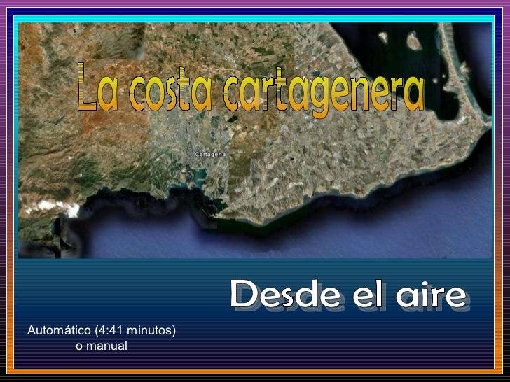 La costa cartagenera Desde el aire Automático (4:41 minutos) o manual