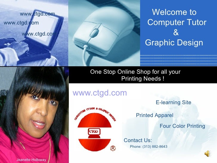 www.ctgd.com One Stop Online Shop for all your  Printing Needs ! Welcome to  Computer Tutor &  Graphic Design www.ctgd.com...