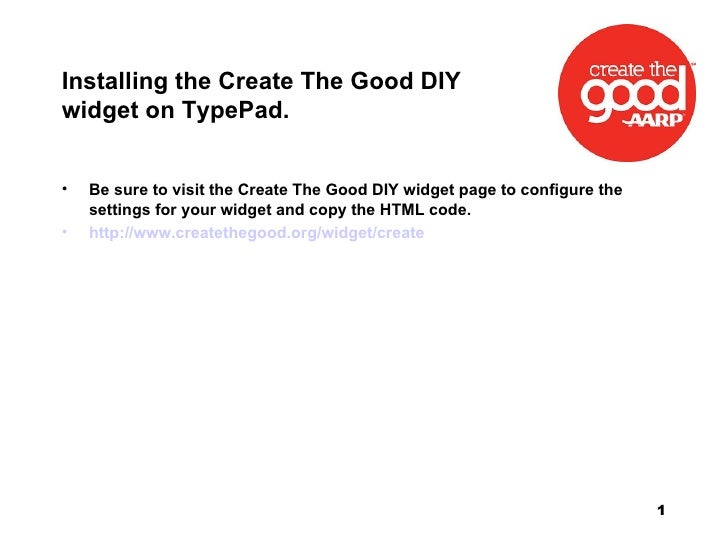 Installing the Create The Good DIY widget on TypePad. <ul><li>Be sure to visit the Create The Good DIY widget page to conf...
