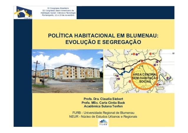 POLÍTICA HABITACIONAL EM BLUMENAU: EVOLUÇÃO E SEGREGAÇÃO POLÍTICA HABITACIONAL EM BLUMENAU: EVOLUÇÃO E SEGREGAÇÃO Profa. D...