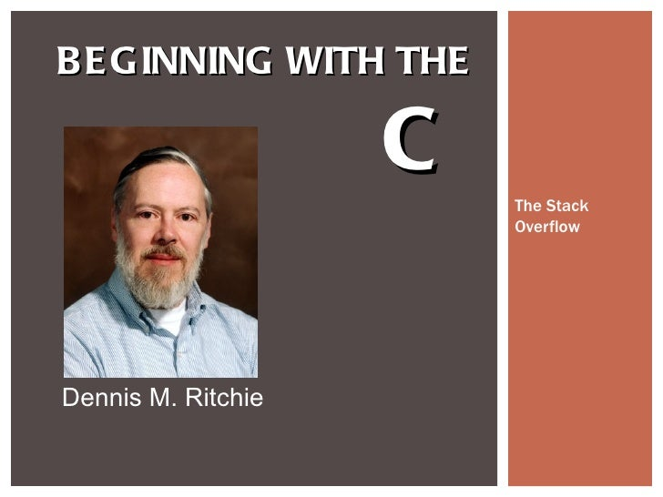 B E GINNING WITH THE                    C   The Stack                        OverflowDennis M. Ritchie