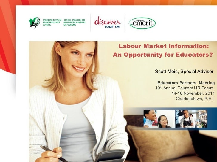 Labour Market Information:   An Opportunity for Educators?  Scott Meis, Special Advisor  Educators Partners  Meeting 10 th...