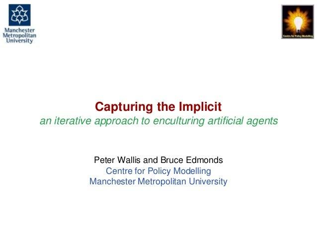 Capturing the Implicit - an iterative approach to enculturing artificial agents, Peter Wallis & Bruce Edmonds, CASA@IVA, E...