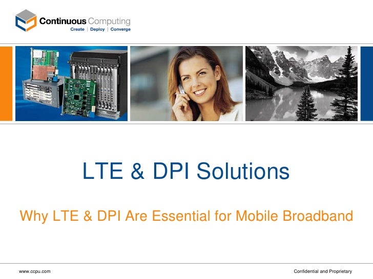 LTE & DPI Solutions Why LTE & DPI Are Essential for Mobile Broadband