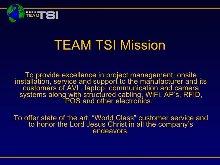 TEAM TSI Mission      To provide excellence in project management, onsite installation, service and support to the manufac...