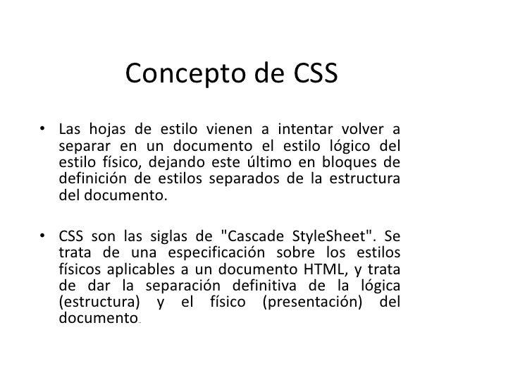 Concepto de CSS<br />Las hojas de estilo vienen a intentar volver a separar en un documento el estilo lógico del estilo fí...