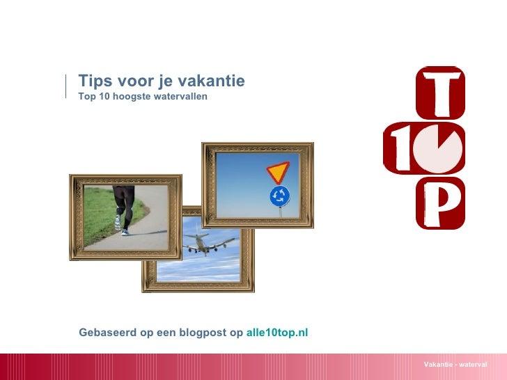 Tips voor je vakantie Top 10 hoogste watervallen  Vakantie - waterval Gebaseerd op een blogpost op  alle10top.nl