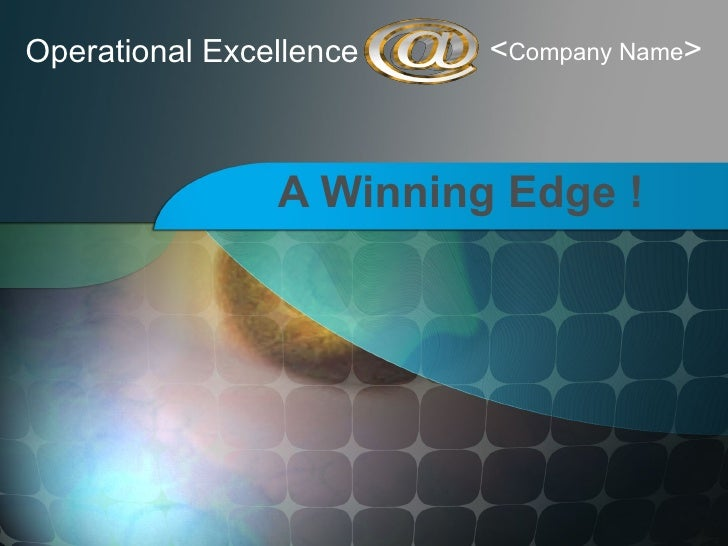 Operational Excellence A Winning Edge ! < Company Name >