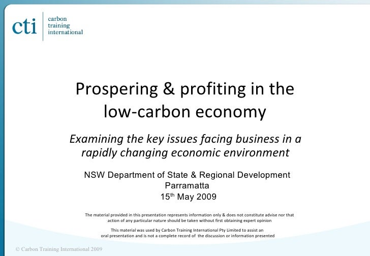 Prospering & profiting in the low-carbon economy Examining the key issues facing business in a rapidly changing economic e...