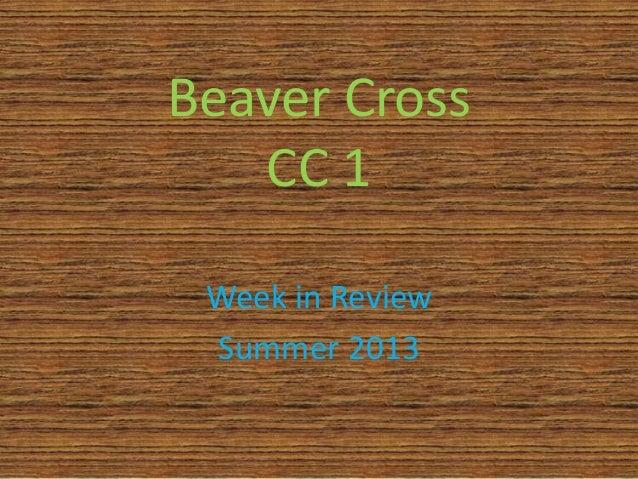 Beaver Cross CC 1 Week in Review Summer 2013