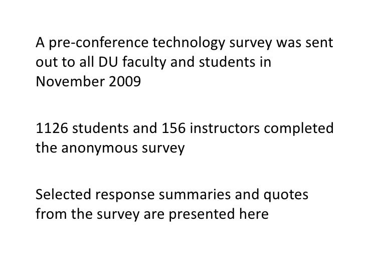 A pre-conference technology survey was sent out to all DU faculty and students in November 2009<br />	1126 students and 1...